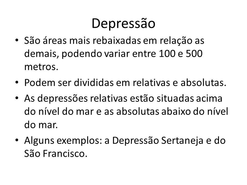 Depressão São áreas mais rebaixadas em relação as demais, podendo variar entre 100 e 500 metros. Podem ser divididas em relativas e absolutas. As depr