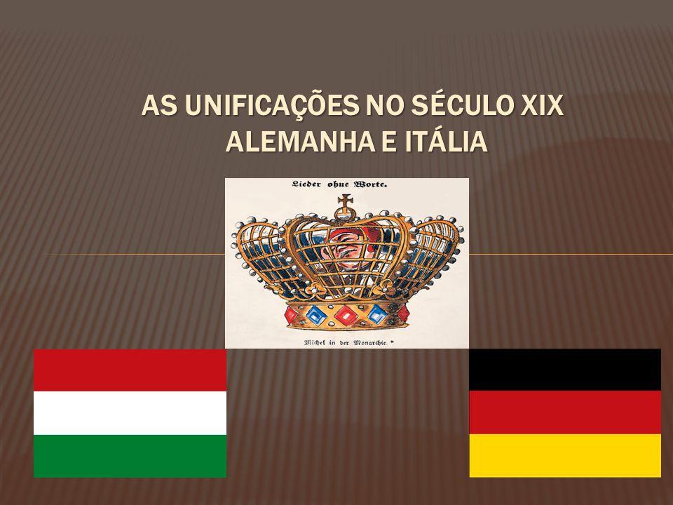 AS UNIFICAÇÕES NO SÉCULO XIX ALEMANHA E ITÁLIA