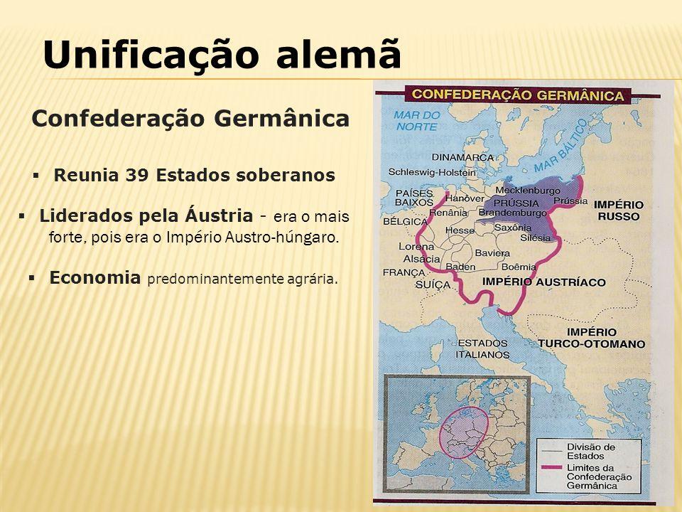 Reunia 39 Estados soberanos Liderados pela Áustria - era o mais forte, pois era o Império Austro-húngaro. Economia predominantemente agrária. Confeder