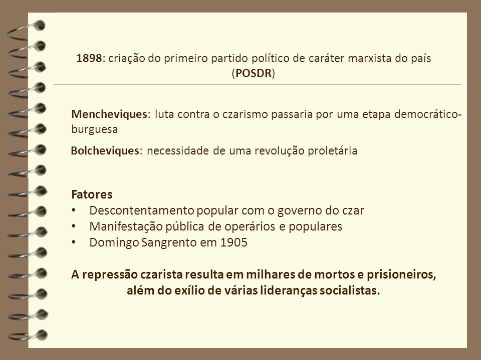 1898: criação do primeiro partido político de caráter marxista do país (POSDR) Mencheviques: luta contra o czarismo passaria por uma etapa democrático