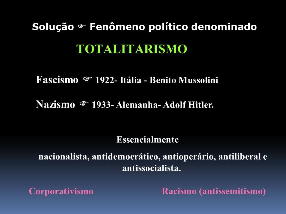 Fascismo 1922- Itália - Benito Mussolini Nazismo 1933- Alemanha- Adolf Hitler. Essencialmente nacionalista, antidemocrático, antioperário, antiliberal