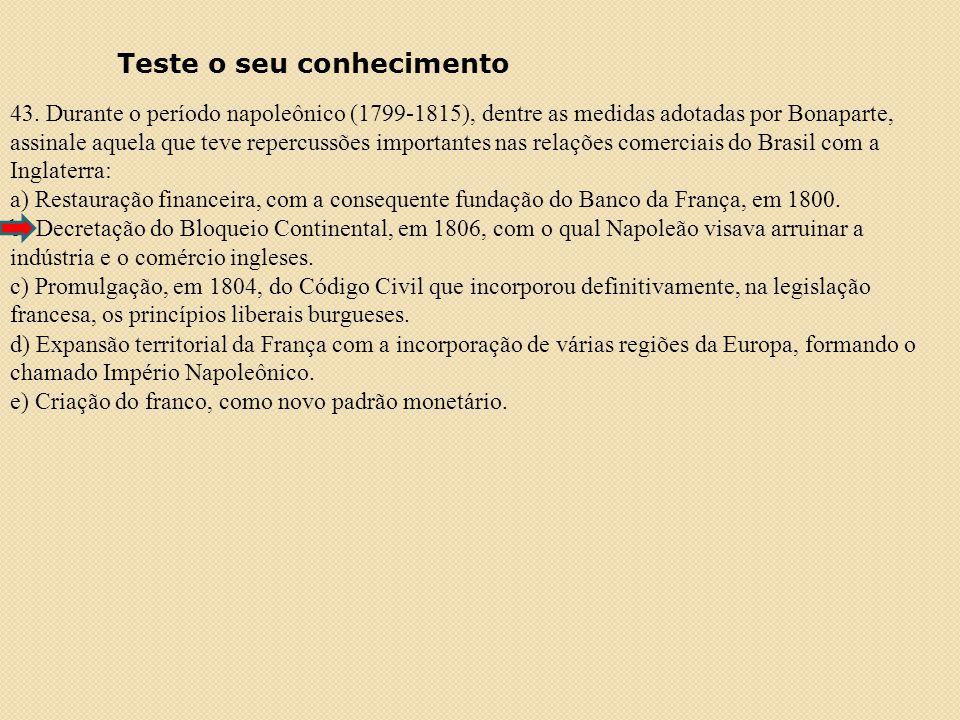 Teste o seu conhecimento 43. Durante o período napoleônico (1799-1815), dentre as medidas adotadas por Bonaparte, assinale aquela que teve repercussõe