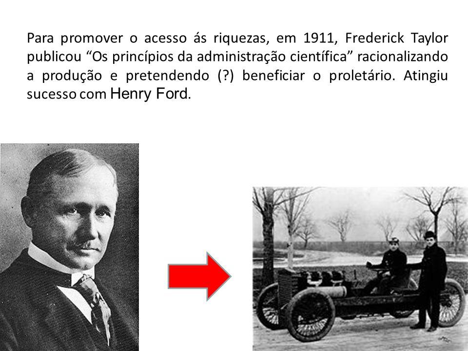Para promover o acesso ás riquezas, em 1911, Frederick Taylor publicou Os princípios da administração científica racionalizando a produção e pretenden