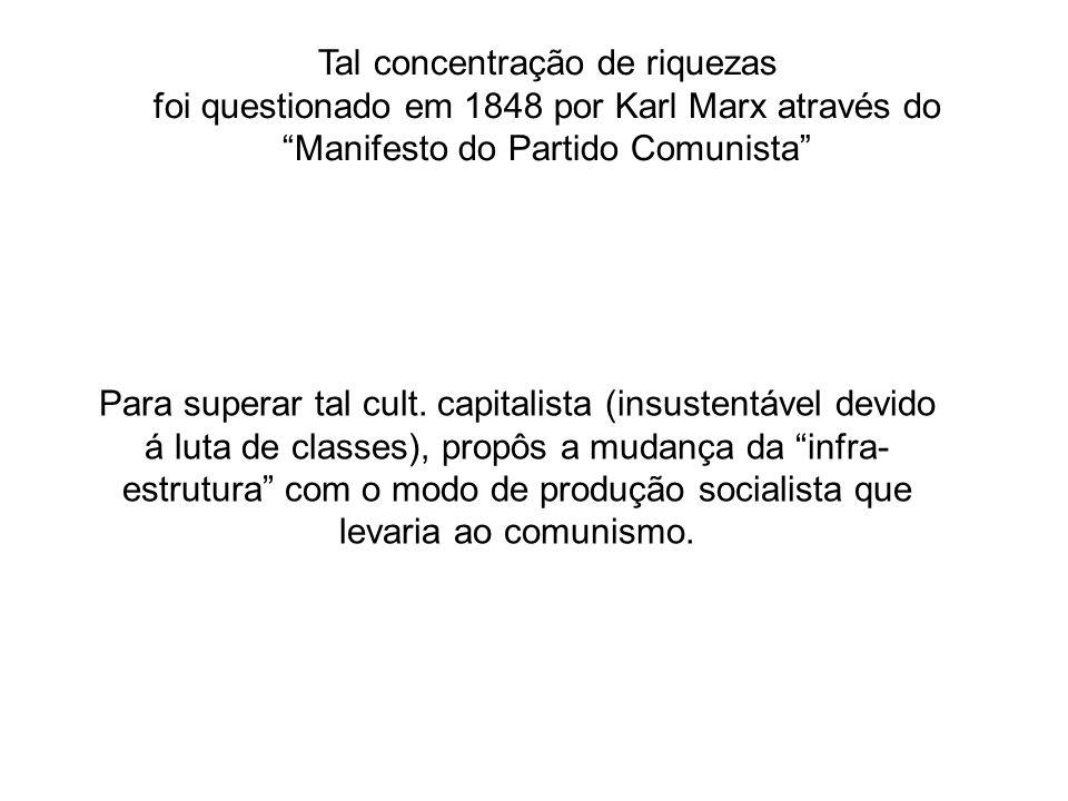 Tal concentração de riquezas foi questionado em 1848 por Karl Marx através do Manifesto do Partido Comunista Para superar tal cult. capitalista (insus