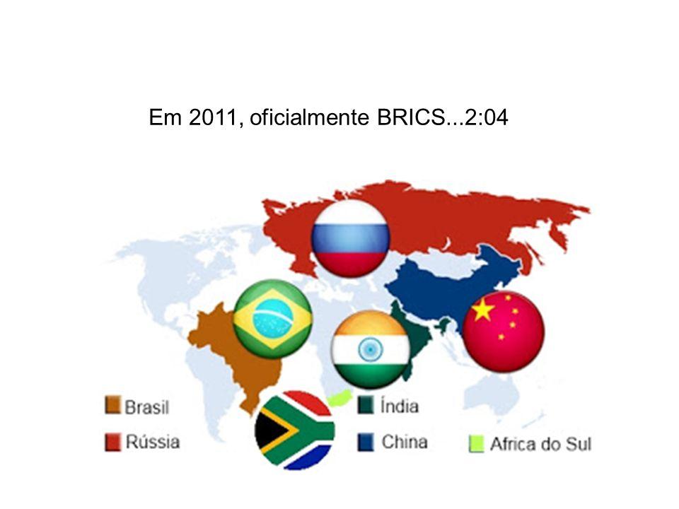 Em 2011, oficialmente BRICS...2:04