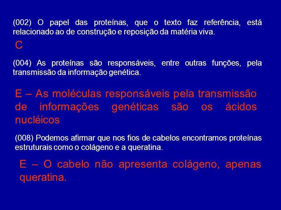 (002) O papel das proteínas, que o texto faz referência, está relacionado ao de construção e reposição da matéria viva.