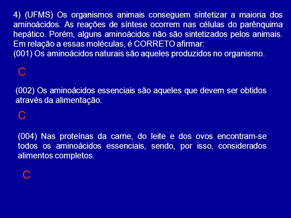 4) (UFMS) Os organismos animais conseguem sintetizar a maioria dos aminoácidos.