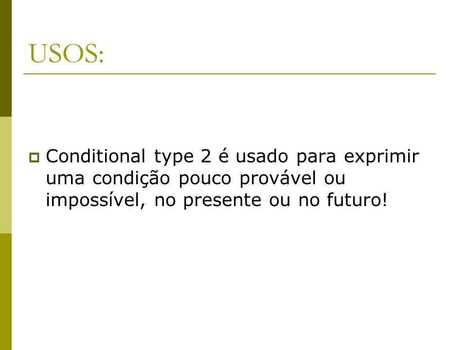 Estrutura: Nas frases afirmativas é formado por: If + simple past... Would + base do verbo