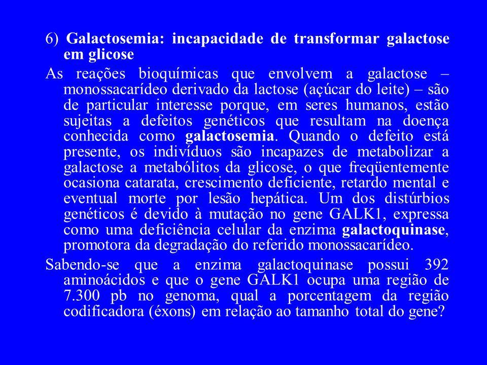 6) Galactosemia: incapacidade de transformar galactose em glicose As reações bioquímicas que envolvem a galactose – monossacarídeo derivado da lactose (açúcar do leite) – são de particular interesse porque, em seres humanos, estão sujeitas a defeitos genéticos que resultam na doença conhecida como galactosemia.