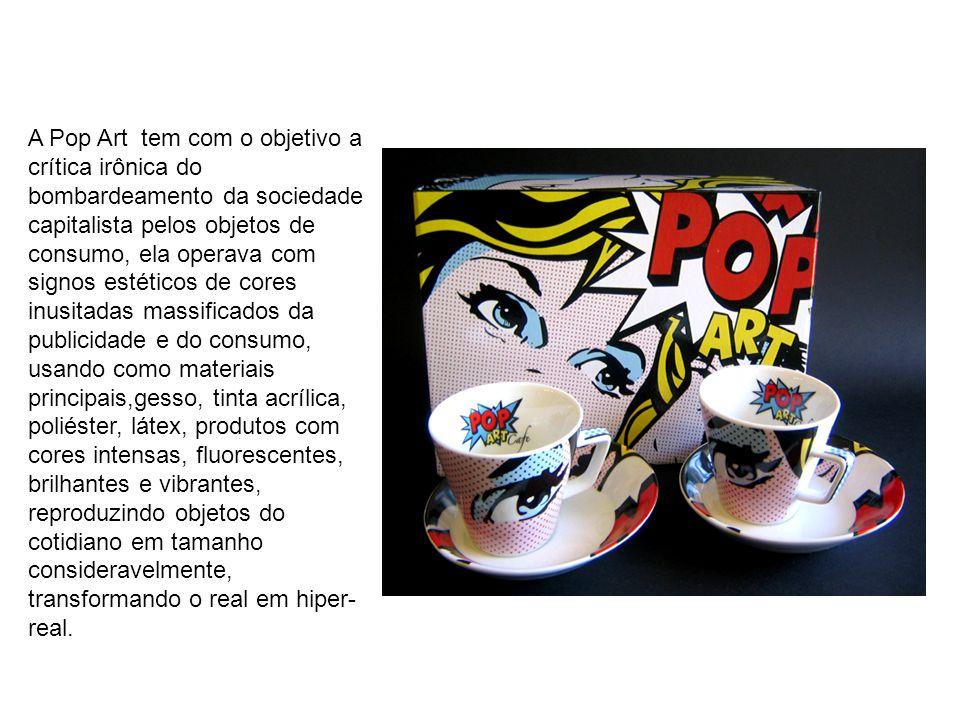 A Pop Art tem com o objetivo a crítica irônica do bombardeamento da sociedade capitalista pelos objetos de consumo, ela operava com signos estéticos d