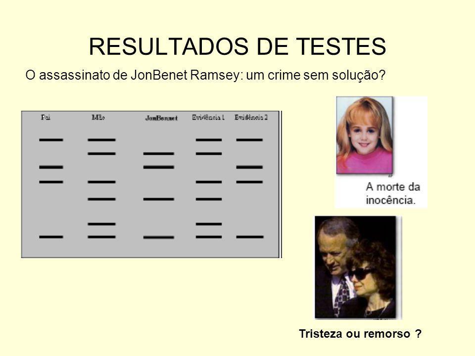 RESULTADOS DE TESTES O assassinato de JonBenet Ramsey: um crime sem solução? Tristeza ou remorso ?