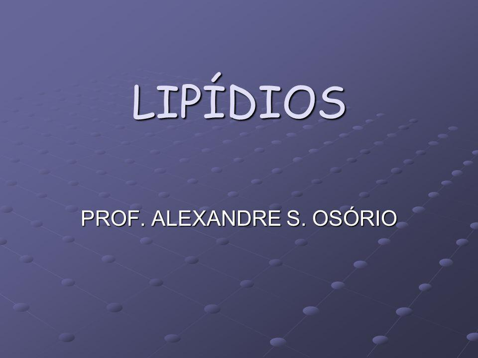 LIPÍDIOS PROF. ALEXANDRE S. OSÓRIO