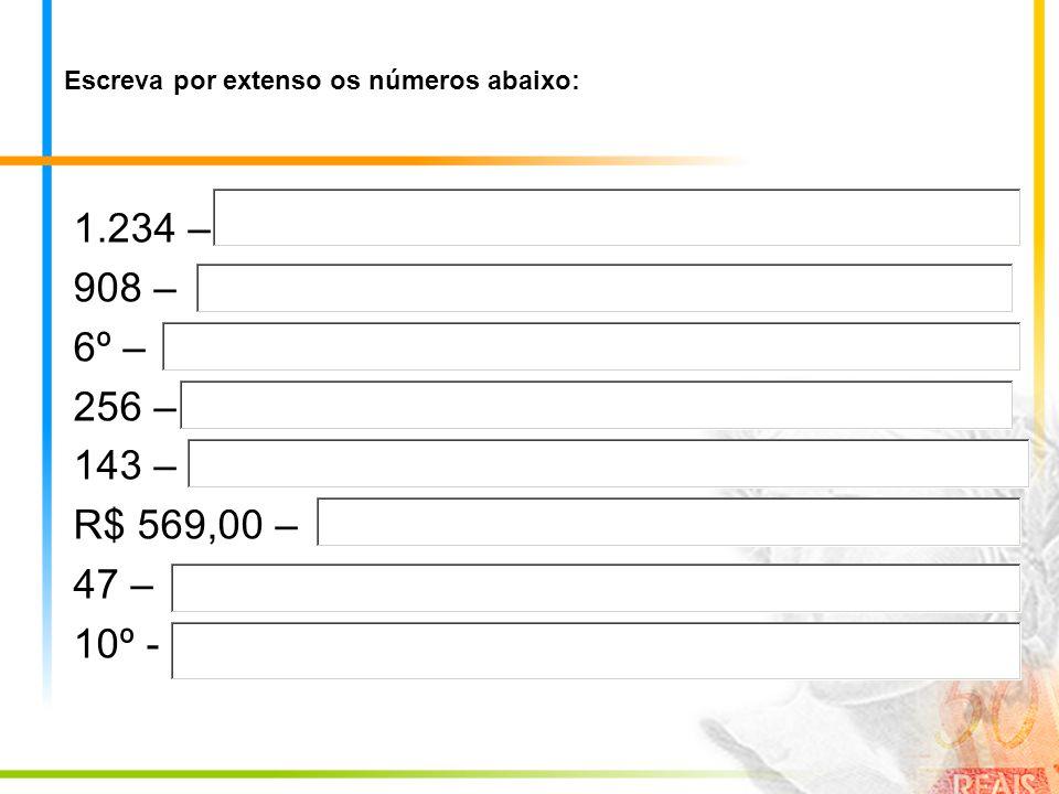 Escreva por extenso os números abaixo: 1.234 – 908 – 6º – 256 – 143 – R$ 569,00 – 47 – 10º -