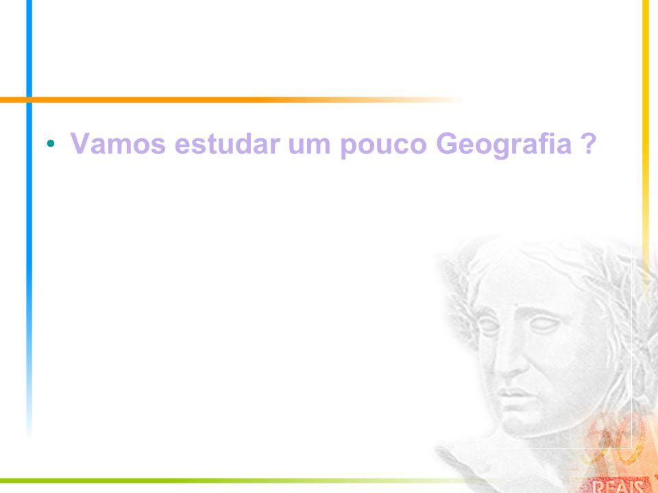 Vamos estudar um pouco Geografia ?