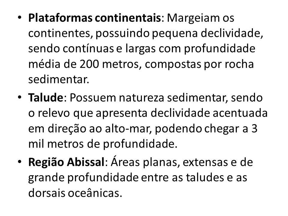 Plataformas continentais: Margeiam os continentes, possuindo pequena declividade, sendo contínuas e largas com profundidade média de 200 metros, compo