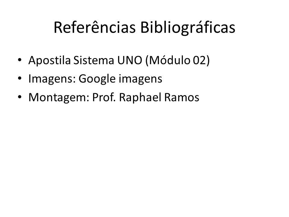 Referências Bibliográficas Apostila Sistema UNO (Módulo 02) Imagens: Google imagens Montagem: Prof. Raphael Ramos