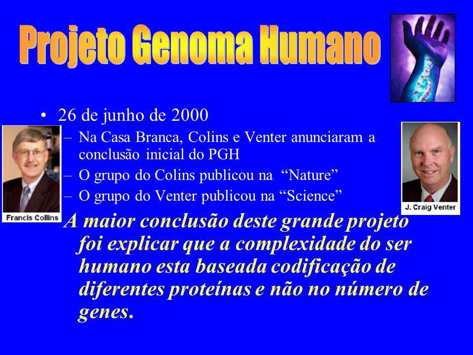 26 de junho de 2000 –Na Casa Branca, Colins e Venter anunciaram a conclusão inicial do PGH –O grupo do Colins publicou na Nature –O grupo do Venter pu