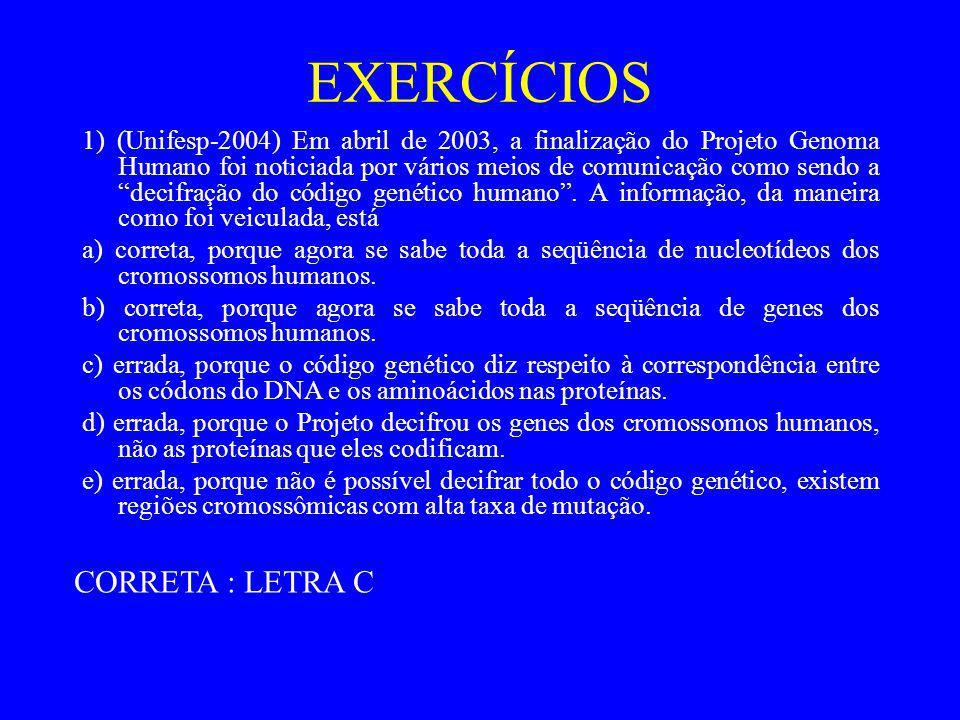EXERCÍCIOS 1) (Unifesp-2004) Em abril de 2003, a finalização do Projeto Genoma Humano foi noticiada por vários meios de comunicação como sendo a decif