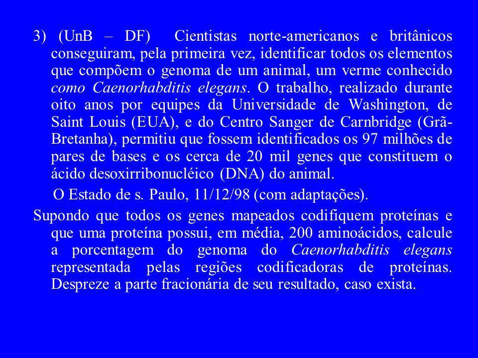 3) (UnB – DF) Cientistas norte-americanos e britânicos conseguiram, pela primeira vez, identificar todos os elementos que compõem o genoma de um anima