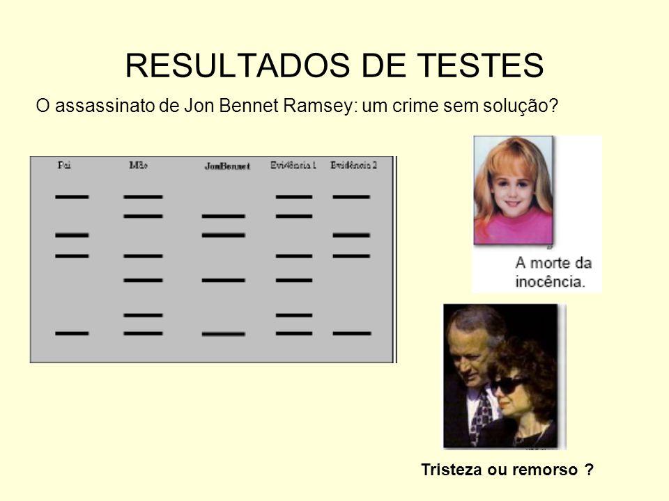 RESULTADOS DE TESTES O assassinato de Jon Bennet Ramsey: um crime sem solução? Tristeza ou remorso ?