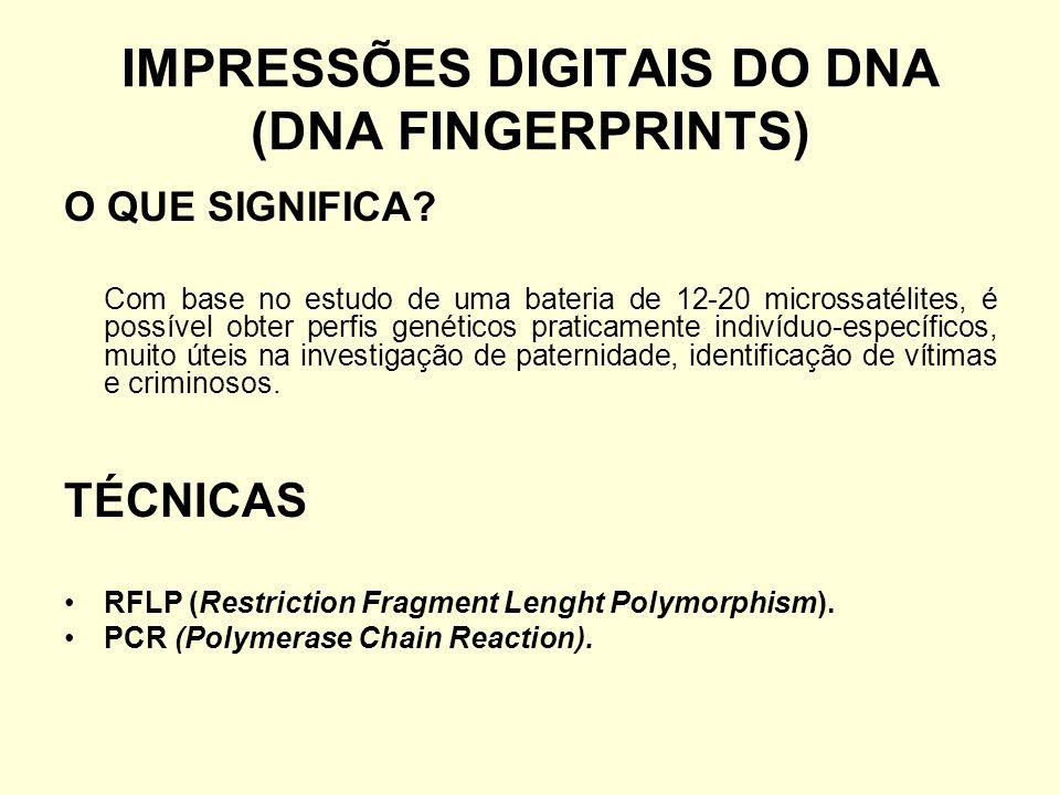 IMPRESSÕES DIGITAIS DO DNA (DNA FINGERPRINTS) O QUE SIGNIFICA? Com base no estudo de uma bateria de 12-20 microssatélites, é possível obter perfis gen