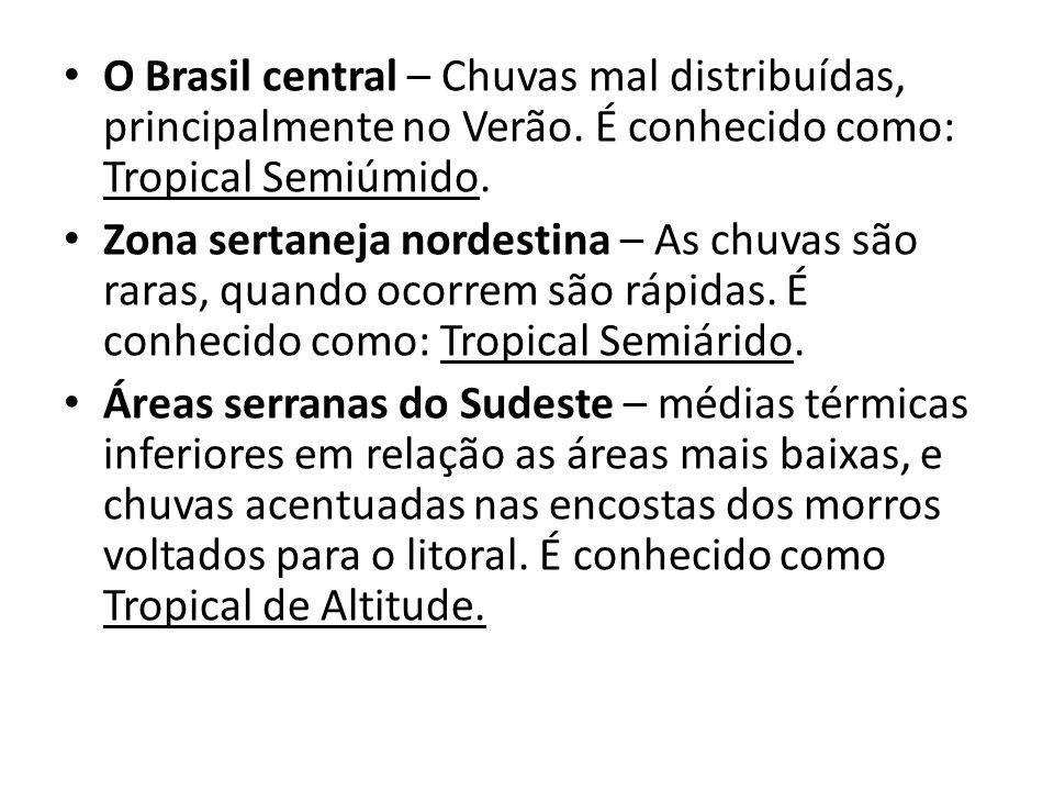 O Brasil central – Chuvas mal distribuídas, principalmente no Verão.