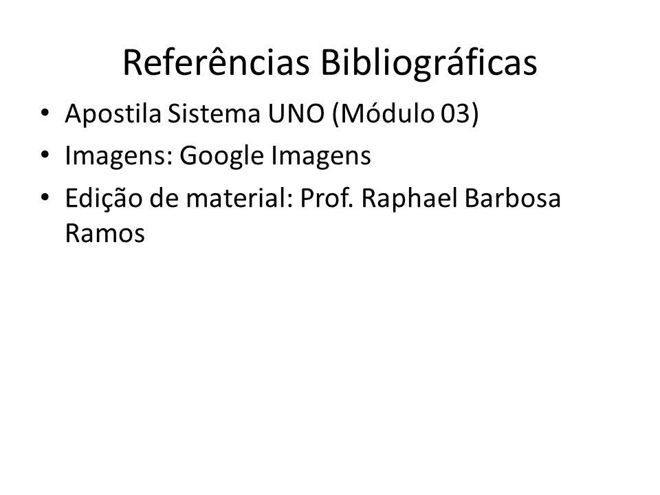 Referências Bibliográficas Apostila Sistema UNO (Módulo 03) Imagens: Google Imagens Edição de material: Prof.