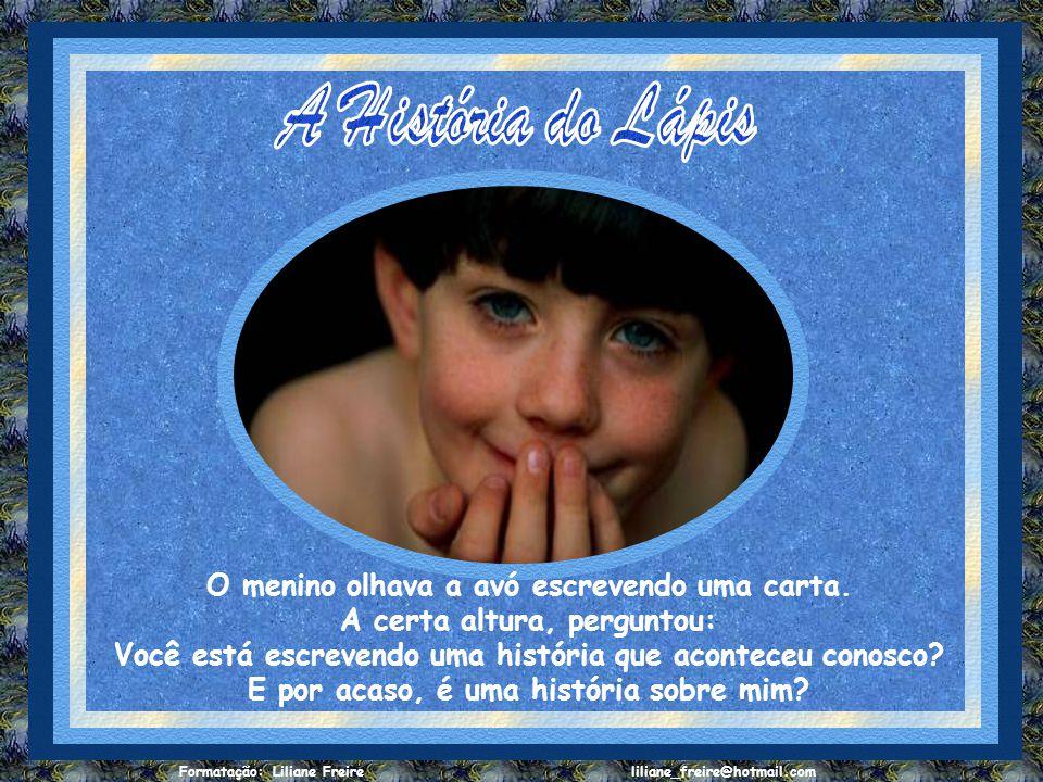 Formatação: Liliane Freire liliane_freire@hotmail.com O menino olhava a avó escrevendo uma carta.