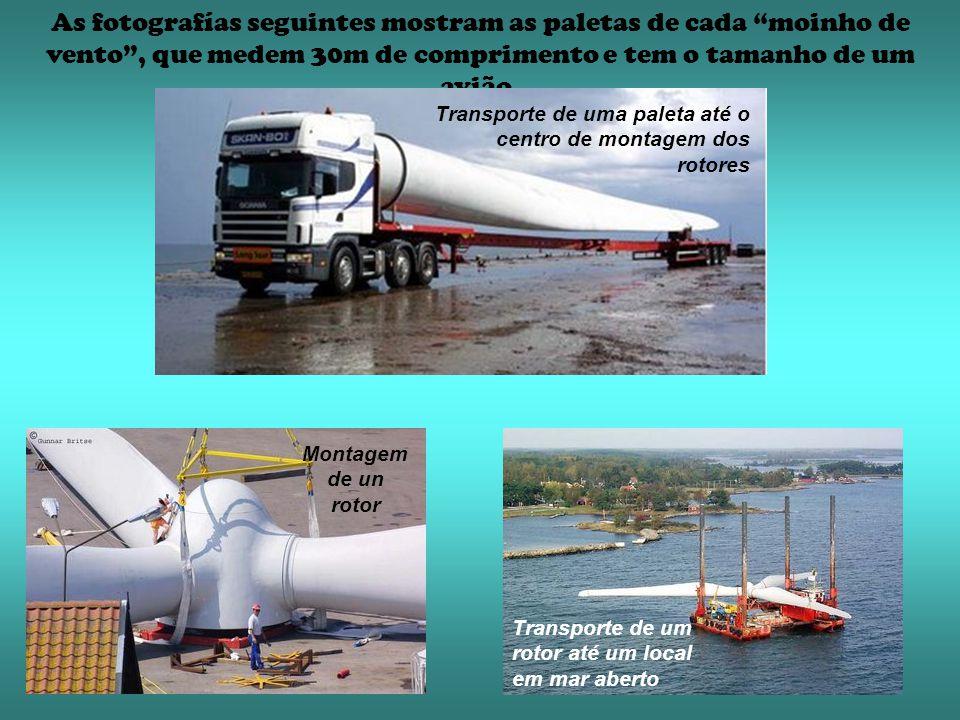 As fotografías seguintes mostram as paletas de cada moinho de vento, que medem 30m de comprimento e tem o tamanho de um avião. Transporte de uma palet