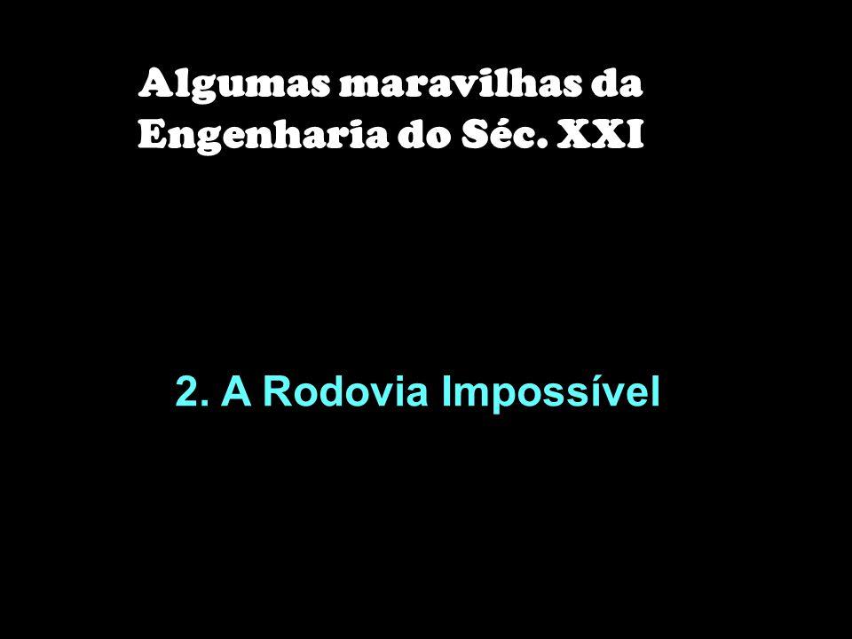 2. A Rodovia Impossível Algumas maravilhas da Engenharia do Séc. XXI
