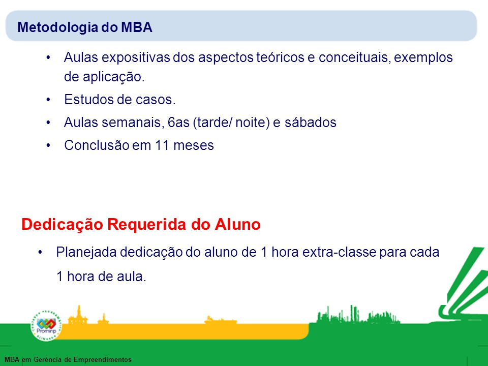 MBA em Gerência de Empreendimentos Metodologia do MBA Aulas expositivas dos aspectos teóricos e conceituais, exemplos de aplicação. Estudos de casos.