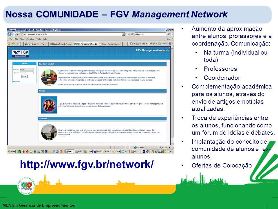 MBA em Gerência de Empreendimentos Nossa COMUNIDADE – FGV Management Network Aumento da aproximação entre alunos, professores e a coordenação. Comunic
