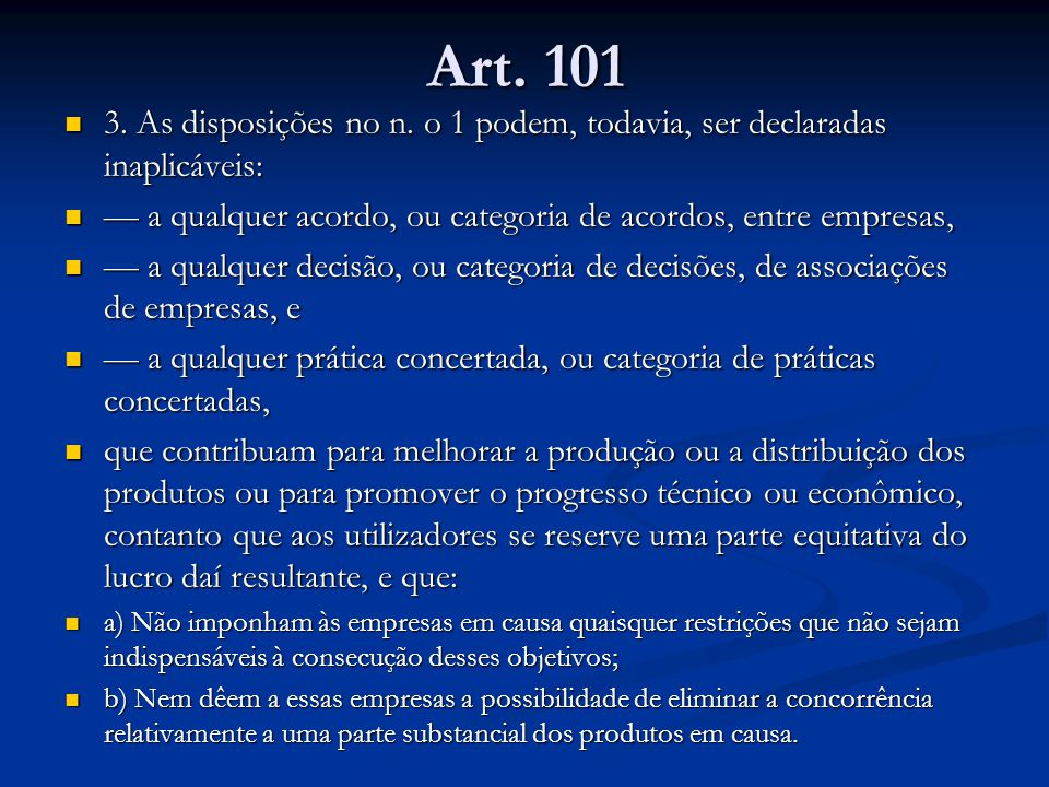 Art. 101 3. As disposições no n. o 1 podem, todavia, ser declaradas inaplicáveis: 3. As disposições no n. o 1 podem, todavia, ser declaradas inaplicáv