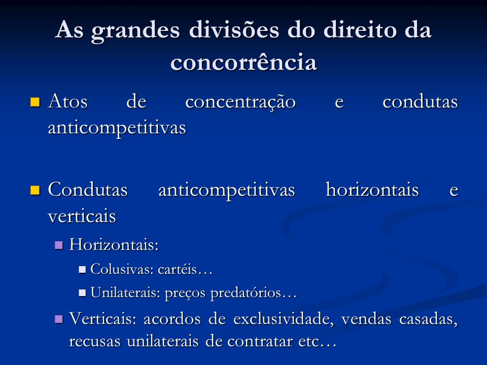 As grandes divisões do direito da concorrência Atos de concentração e condutas anticompetitivas Atos de concentração e condutas anticompetitivas Condu