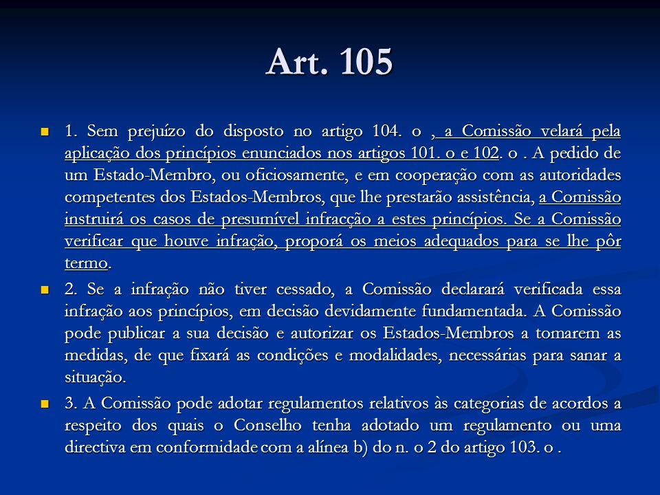 Art. 105 1. Sem prejuízo do disposto no artigo 104. o, a Comissão velará pela aplicação dos princípios enunciados nos artigos 101. o e 102. o. A pedid