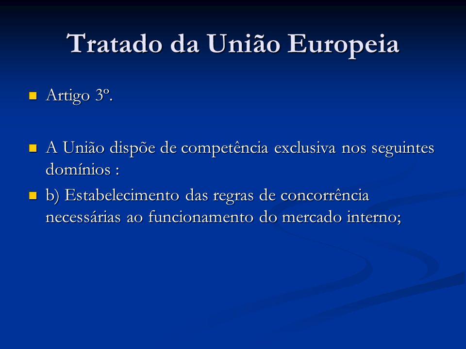Tratado da União Europeia Artigo 3º. Artigo 3º. A União dispõe de competência exclusiva nos seguintes domínios : A União dispõe de competência exclusi