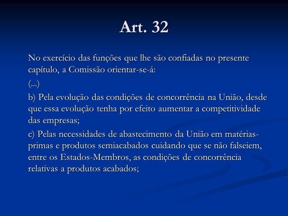 Art. 32 No exercício das funções que lhe são confiadas no presente capítulo, a Comissão orientar-se-á: (...) b) Pela evolução das condições de concorr