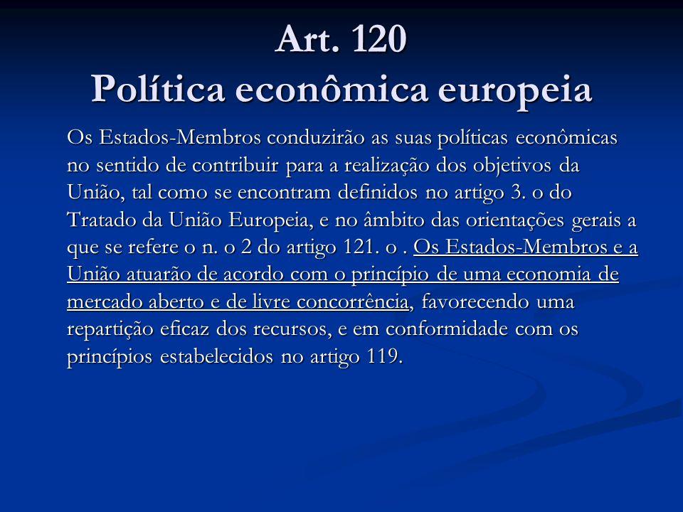 Art. 120 Política econômica europeia Os Estados-Membros conduzirão as suas políticas econômicas no sentido de contribuir para a realização dos objetiv