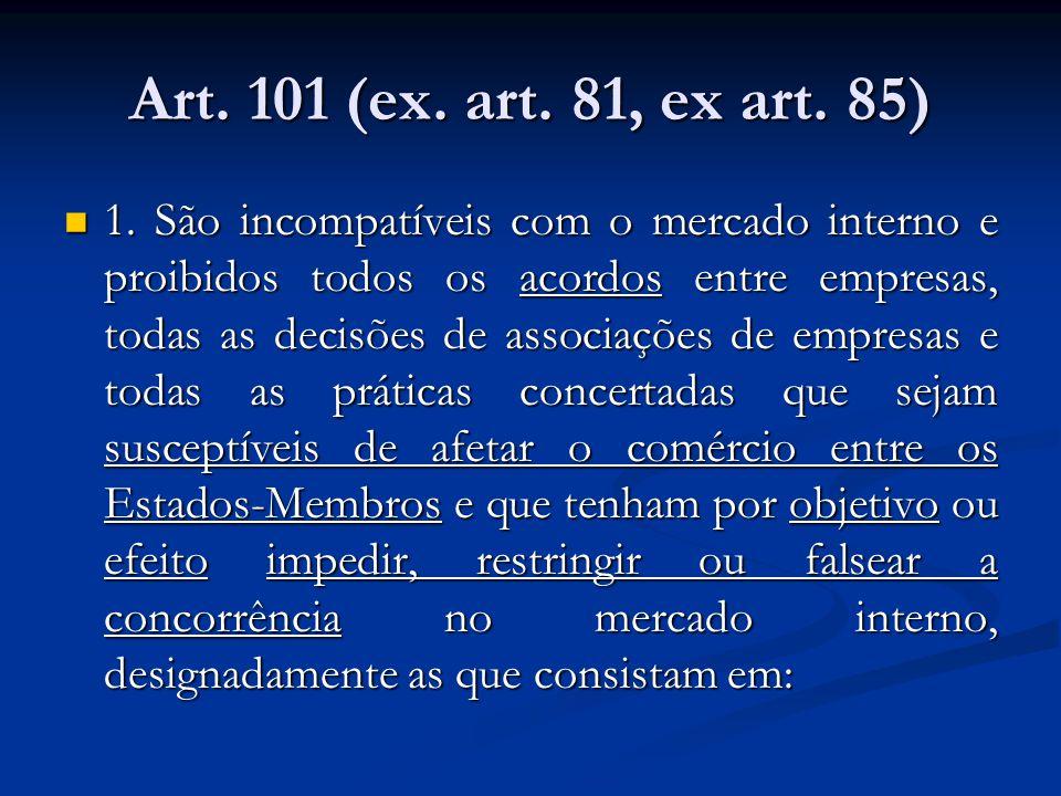Art. 101 (ex. art. 81, ex art. 85) 1. São incompatíveis com o mercado interno e proibidos todos os acordos entre empresas, todas as decisões de associ
