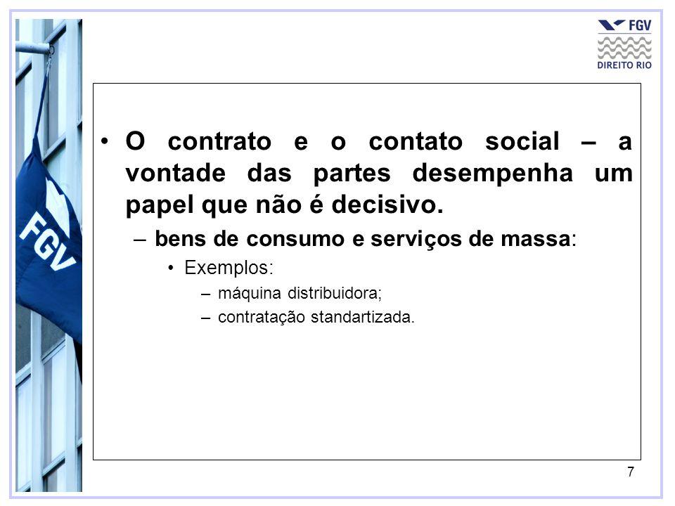7 O contrato e o contato social – a vontade das partes desempenha um papel que não é decisivo. –bens de consumo e serviços de massa: Exemplos: –máquin