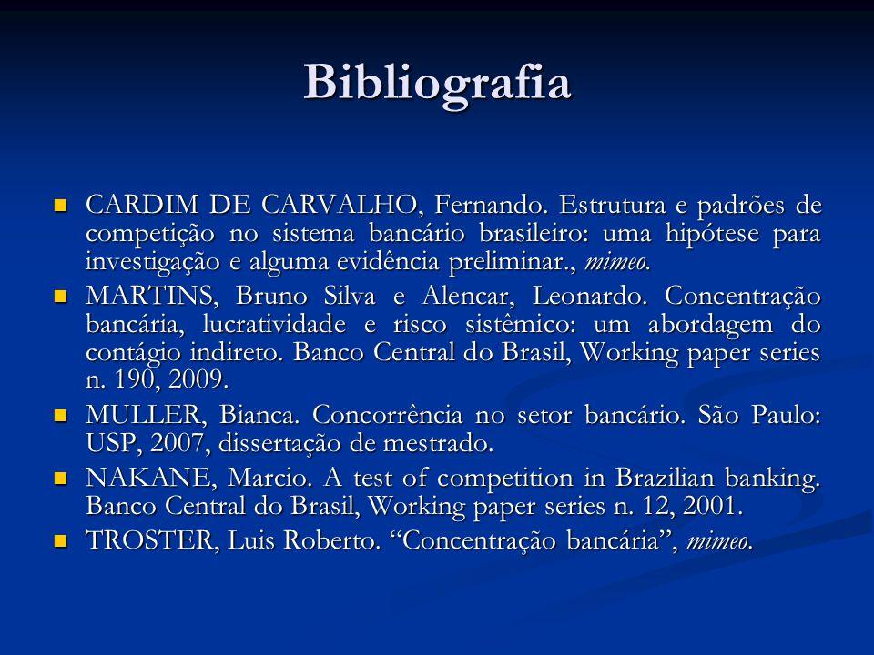 Bibliografia CARDIM DE CARVALHO, Fernando. Estrutura e padrões de competição no sistema bancário brasileiro: uma hipótese para investigação e alguma e