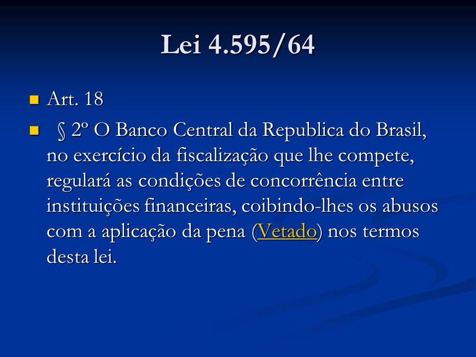 Lei 4.595/64 Art. 18 Art. 18 § 2º O Banco Central da Republica do Brasil, no exercício da fiscalização que lhe compete, regulará as condições de conco