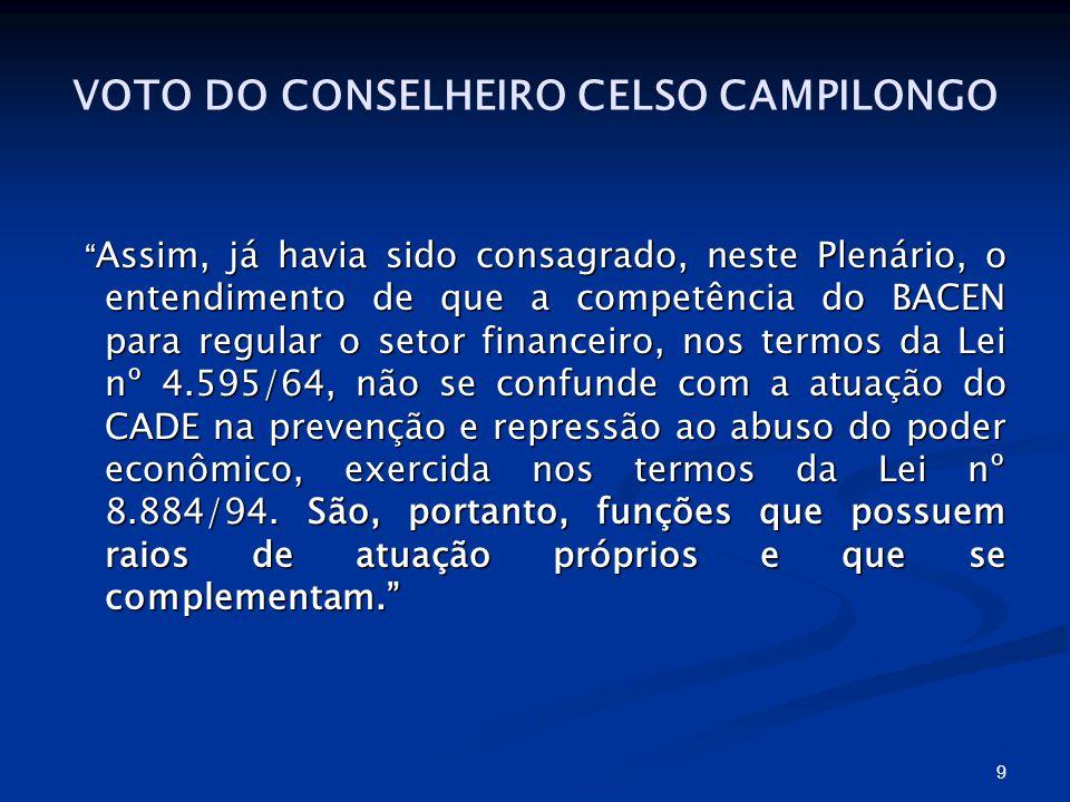 9 VOTO DO CONSELHEIRO CELSO CAMPILONGO Assim, já havia sido consagrado, neste Plenário, o entendimento de que a competência do BACEN para regular o se