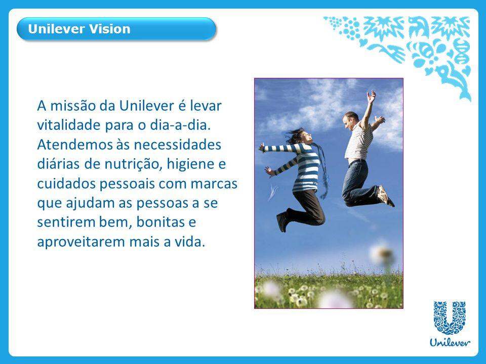 A missão da Unilever é levar vitalidade para o dia-a-dia. Atendemos às necessidades diárias de nutrição, higiene e cuidados pessoais com marcas que aj