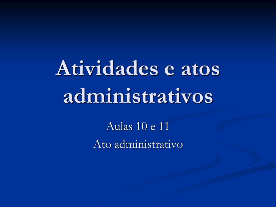 Atividades e atos administrativos Aulas 10 e 11 Ato administrativo