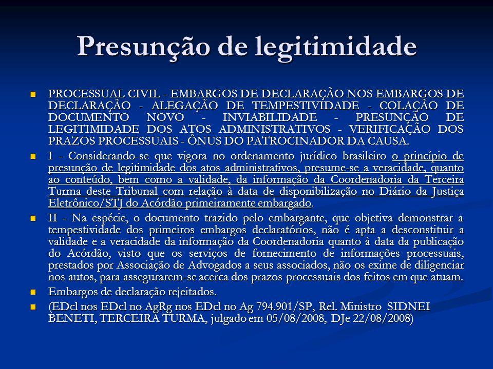 Presunção de legitimidade PROCESSUAL CIVIL - EMBARGOS DE DECLARAÇÃO NOS EMBARGOS DE DECLARAÇÃO - ALEGAÇÃO DE TEMPESTIVIDADE - COLAÇÃO DE DOCUMENTO NOV