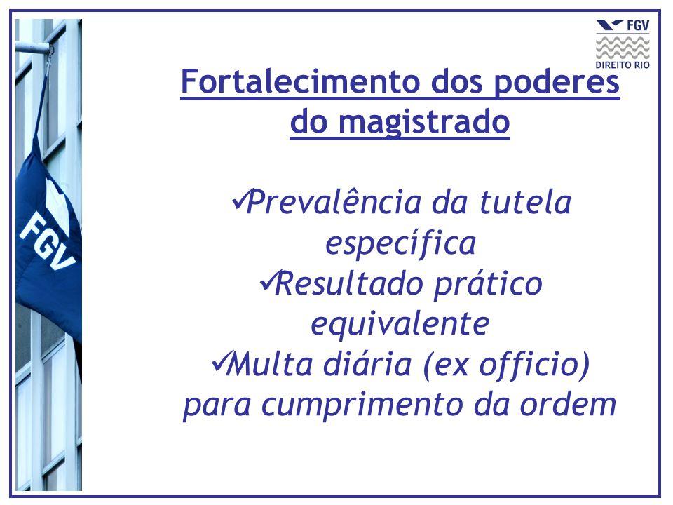 Fortalecimento dos poderes do magistrado Prevalência da tutela específica Resultado prático equivalente Multa diária (ex officio) para cumprimento da