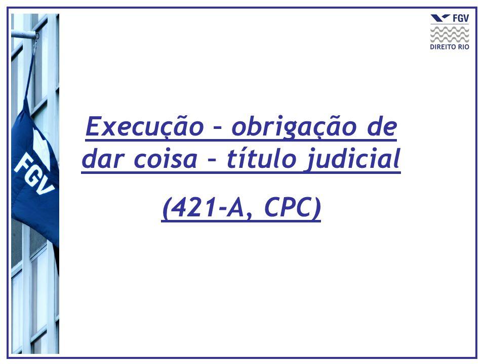 Execução – obrigação de dar coisa – título judicial (421-A, CPC)