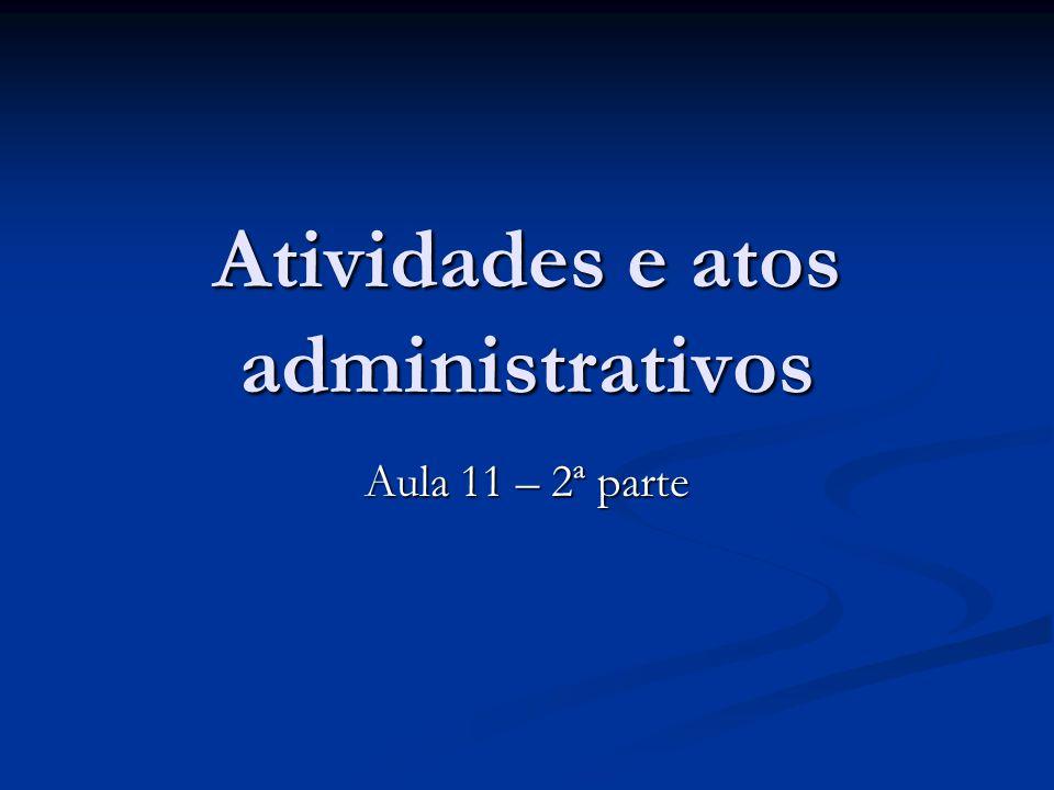 Atividades e atos administrativos Aula 11 – 2ª parte
