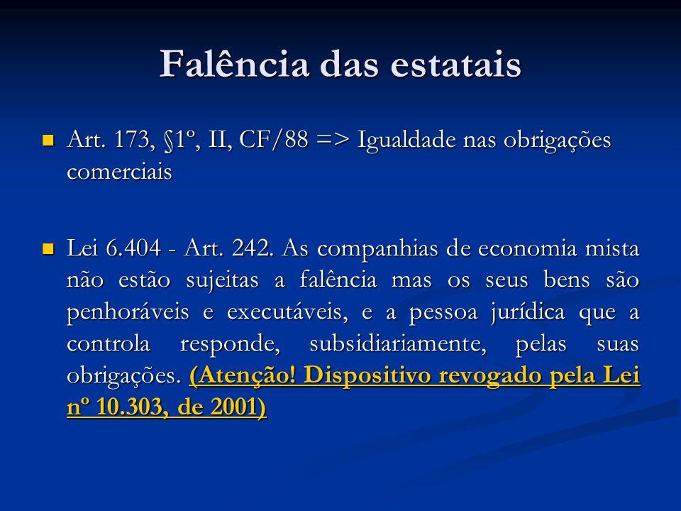 Falência das estatais Art. 173, §1º, II, CF/88 => Igualdade nas obrigações comerciais Art.